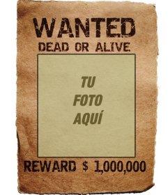 Cartel de Wanted. Tu fotografía en un mítico cartel de, en busca y captura, vivo o muerto, recompensa, un millón. Guarda o envía el fotomontaje como recuerdo o curiosidad