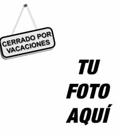 Foto Montaje para fotos de cerrado por vacaciones. Ideal para tu imagen de facebook.