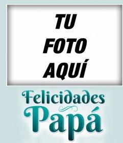 Felicita a tu papá con esta tarjeta especial para editar con una imagen