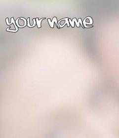Montaje para poner tu nombre en la foto que tu quieras