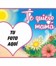 Postal para personalizar con una foto dentro de un corazón para el día de la madre con la frase *Te quiero mamá* con un paisaje con cielo y flores dibujado de fondo.