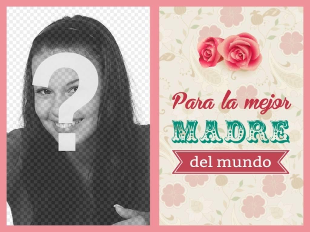 Postal con rosas y flores donde poner una foto para felicitar a tu madre y decirle que es la mejor madre del mundo