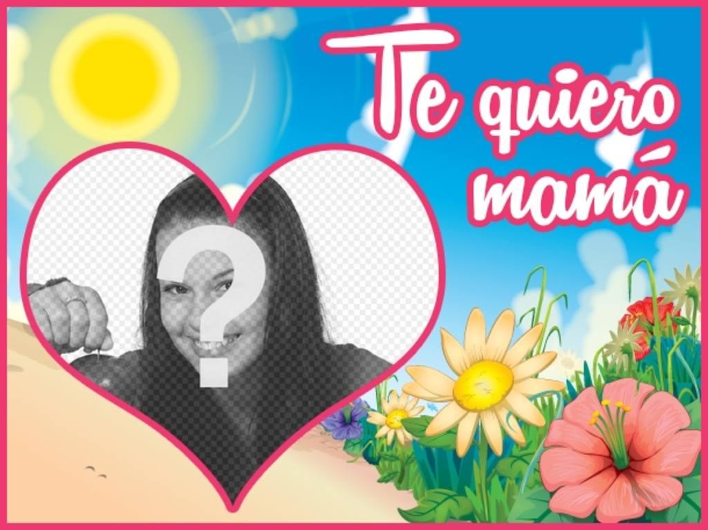 postal personalizar foto un corazon dia madre frase *te quiero mama* un paisaje cielo flores dibujado fondo